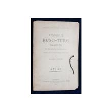 Razboiul RUSO-TURC din 1877-78 IN PENINSULA BALCANICA de LOCOT. COLONEL I. GRDESCU, ATLAS  BUCURESTI, 1902