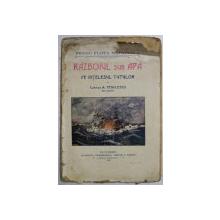 RAZBOIUL SUB APA PE INTELESUL TUTUROR de CAPITAN A. NEGULESCU DIN MARINA , 1915 , COPERTELE CU LIPSURI *