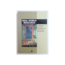 REAL WORLD RESEARCH, A RESOURCE FOR SOCIAL SCIENTISTS AND PRACTITIONER-RESEARCHERS by COLIN ROBSON , 1993