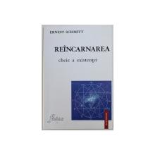 REANCARNAREA - CHEIE A EXISTENTEI de ERNEST SCHMITT , 2001