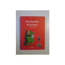 RECICLOPEDIA DE POVESTI CU RIMA SI FARA TALC de FLORIN BICAN , DESENATE de MATEI BRANEA , 2013