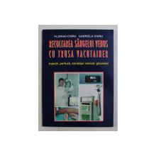 RECOLTAREA SANGELUI VENOS CU TRUSA VACUTAINER  - INJECTII , PERFUZII , SONDAJUL VEZICAL , GLICOTEST de FLORINA CHIRU si GABRIELA CHIRU , 1999