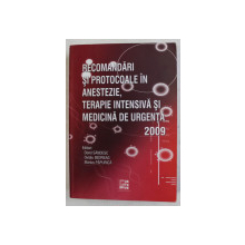 RECOMANDARI SI PROTOCOALE IN ANESTEZIE , TERAPIE INTENSIVA SI MEDICINA DE URGENTA , editori DOREL SANDESC ...MARIUS PAPURICA , 2009