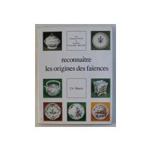 RECONNAITRE , LES ORIGINES DES FAIANCES par CLAIRE DAUGUET et DOROTHEE GUILLEME - BRULON , 1983