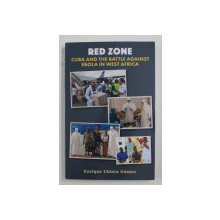 RED ZONE: CUBA AND THE BATTLE AGAINST EBOLA IN WEST AFRICA by ENRIQUE UBIETA GOMEZ , 2019