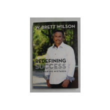 REDEFINING SUCCESS - STILL MAKING MISTAKES by W. BRETT WILSON , 2012