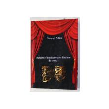 REFLEXIILE UNUI SPECTATOR FASCINAT DE TEATRU de STRACULA ATTILA , 2011 , DEDICATIE *