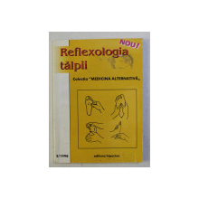 REFLEXOLOGIA TALPII - COLECTIA ' MEDICINA ALTERNATIVA ' NR. 2 / 1998