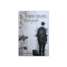 REFUFGIATII de EDGAR SELARU , 2013