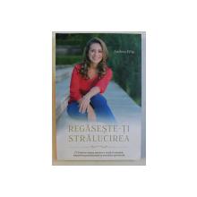 REGASESTE-TI STRALUCIREA de ANDREA FILIP , 2015