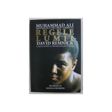 REGELE LUMII - MUHAMMAD ALI , ASCENSIUNEA UNUI EROU AMERICAN  de DAVID REMNICK , 2016