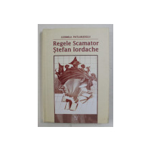 REGELE SCAMATOR , STEFAN IORDACHE DE LUDMILA PATLANJOGLU , 2004 , *DEDICATIE
