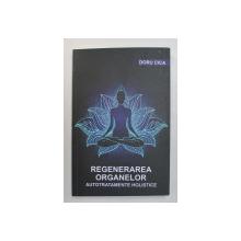 REGENERAREA ORGANELOR , AUTOTRATAMENTE HOLISTICE de DORU CICA , 2019