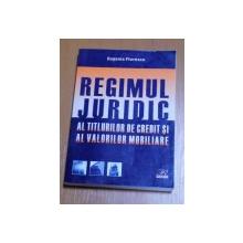 REGIMUL JURIDIC AL TITLURILOR DE CREDIT SI AL VALORILOR MOBILIARE de EUGENIA FLORESCU , 2005