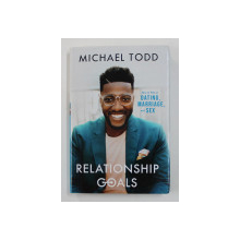 RELATIONSHIP GOALS - HOW TO WIN AT DATING MARRIAGE AND SEX by MICHAEL TODD , 2020