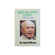 RELAX AND LIVE ! PRACTICAL GUIDEby DR. JACK GIBSON , 1992