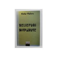 RELIEFURI DISPARUTE de VICTOR STOLERU , 2006 , DEDICATIE *