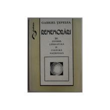 REMEMORARI DE ISTORIE , LITERATURA SI CULTURA NATIONALA de GABRIEL TEPELEA , 1994