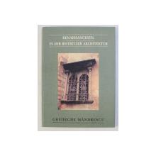 RENAISSANCESTIL , IN DER BISTRITZER ARCHITEKTUR von GHEORGHE MANDRESCU , 2004 *DEDICATIE