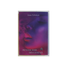 RENASCAND DIN CENUSA , roman de ANNA TYBOLEYN , 2020