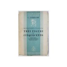 RENASTEREA ITALIANA - TREI FIGURI DIN CINQUECENTO  - PIETRO ARETINO , FRANCESCO GUICCIARDINI , BENVENUTO CELLINI de C . ANTONIADE , 1935