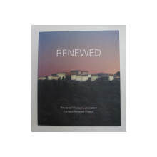 RENEWED - THE ISRAEL MUSEUM , JERUSALEM , CAMPUS RENEWAL PROJECT by JAMES S.SNYDER , 2011