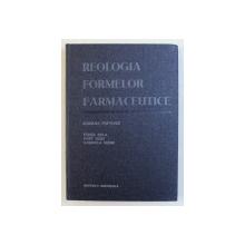 REOLOGIA FORMELOR FARMACEUTICE , de ADRIANA POPOVICI , 1985