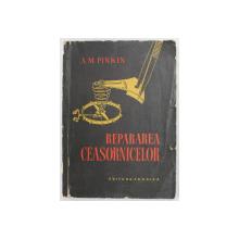 REPARAREA CEASORNICELOR de A.M. PINKIN, BUC. 1958