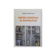REPERE TEORETICE IN BIOPOLITICA de VIORELLA MANOLACHE , EDITIE IN ROMANA SI ENGLEZA , 2013