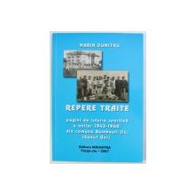 REPERE TRAITE, PAGINI DE ISTORIE SPORTIVA A ANILOR 1943-1960 DIN COMUNA BUMBESTI-JIU (SADU GORJ de MARIN  DUMITRU , 2007 , DEDICATIE*