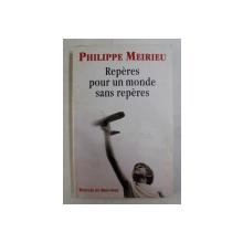 REPERES POUR UN MONDE SANS REPERES par PHILIPPE MEIRIEU,  2002