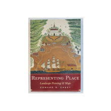REPRESENTING PLACE - LANDSCAPE PAINTING AND MAPS by EDWARD S. CASEY , 2002