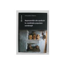 REPREZENTARI ALE SPATIULUI IN CREDINTELE POPULARE ROMANESTI de ANTOANETA OLTEANU , 2009