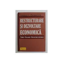 RESTRUCTURARE SI DEZVOLTARE ECONOMICA de VASILE I . DOBROTA , 2004