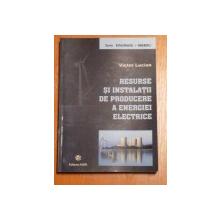 RESURSE SI INSTALATII DE PRODUCERE A ENERGIEI ELECRTICE de VICTOR LUCIAN , 2006