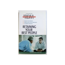 RETAINING YOUR BEST PEOPLE - ENGAGE YOUR WORKERS , INSPIRE LOYALTY AND COMMITMENT , CUSTOMIZE INCENTIVES , 2006