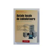 RETELE LOCALE DE CALCULATOARE - PROIECTARE SI ADMINISTRARE de ADRIAN MUNTEANU si VALERICA GREAVU SERBAN , 2003