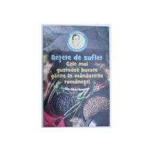 RETETE DE SUFLET  - CELE MAI GUSTOASE BUCATE GATITE IN MANASTIRILE ROMANESTI de DAN - SILVIU BOERESCU , 2017