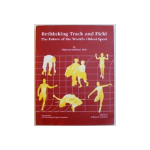 RETHINKING TRACK AND FIELD - THE FUTURE OF THE WORLD'S OLDEST SPORT de ALPHONSE JUILLAND, 2002