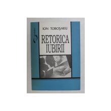 RETORICA IUBIRII  - versuri de ION TOBOSARU , 1993 , DEDICATIE*
