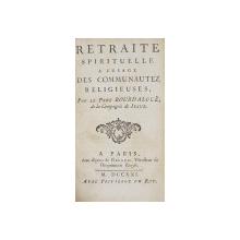 RETRAITE SPIRITUELLE A L 'USAGE DES COMMUNAUTEZ  RELIGIEUSES par LE PERE BOURDALOUE DE LA COMPAGNEI DE JESUS , 1721