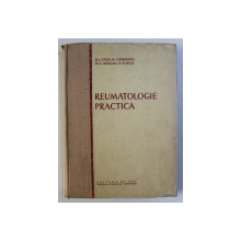 REUMATOLOGIE PRACTICA , CU 168 FIGURI , 99 SCHEME SI 2 PLANSE COLORATE de I. STOIA , S. BERCOVICI , A. DRUGAN , B. WOLF , 1953