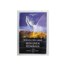 REVELATIA PRIN LUMINA  - MISIUNEA ROMANIA , CARTEA INTAI , 1999