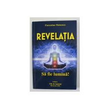 REVELATIA - VOLUMUL AL TREILEA AL TRILOGIEI - SA FIE LUMINA de FLORENTINA MATEESCU , 2020