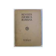 REVISTA ISTORICA ROMANA , FASCICULA IV , VOLUMUL XIII , 1944