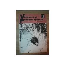 REVISTA ''VANATORUL SI PESCARUL SPORTIV'', NR. 12 DECEMBRIE 1972