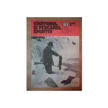 REVISTA ''VANATORUL SI PESCARUL SPORTIV'', NR. 12 DECEMBRIE 1985