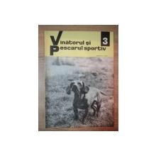 REVISTA ''VANATORUL SI PESCARUL SPORTIV'', NR. 3 MARTIE 1968