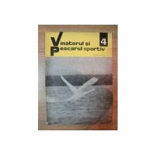 REVISTA ''VANATORUL SI PESCARUL SPORTIV'', NR. 4 APRILIE 1967