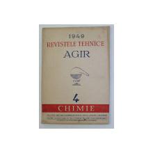 REVISTELE TEHNICE AGIR   - 4 . chimie   , ANUL III , NR. 4  , IULIE - AUGUST , 1949